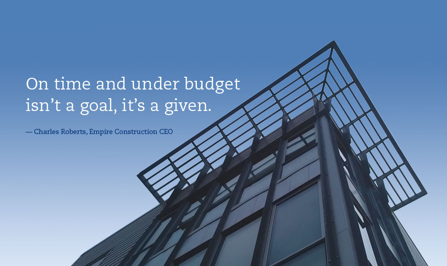 On time and under budget isn't a goal, it's a given. — Charles Roberts, Empire Construction CEO